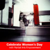Celebrate Women's Day With Martial Arts Empowerment