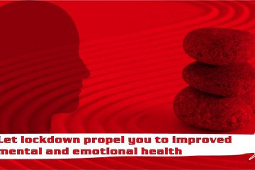 Let lockdown propel you to improved mental and emotional health